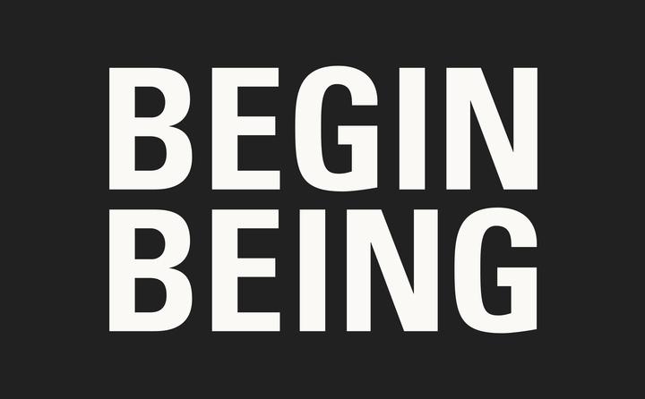 Begin Being
